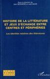 Jean Bessière et Judit Maar - Histoire de la littérature et jeux d'échange entre centres et périphéries - Les identités relatives des littératures.