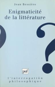 Jean Bessière - L'énigmaticité de la littérature - Pour une anatomie de la fiction au XXe siècle.