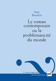 Jean Bessière - Le roman contemporain ou la problématicité du monde.