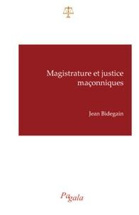 Jean Bidegain - Magistrature et justice maçonniques.