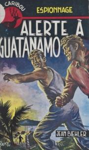 Jean Bielher - Alerte à Guatanamo.