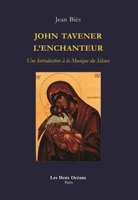 Jean Biès - John Tavener, l'enchanteur - Une introduction à la musique du silence.