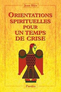 Jean Biès - Orientations spirituelles pour un temps de crise - D'un bon usage du monde moderne.