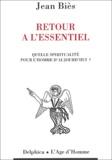 Jean Biès - Retour à l'essentiel - Quelle spiritualité pour l'homme d'aujourd'hui ?.