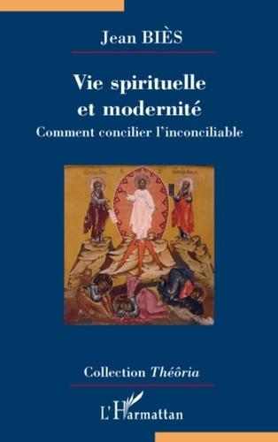 Jean Biès - Vie spirituelle et modernité - Comment concilier l'inconciliable.