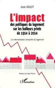 Jean Bigot - L'impact des politiques du logement sur les bailleurs privés de 1914 à 2014 - La nationalisation rampante du logement.