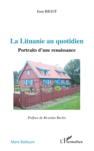 Jean Bigot - La Lituanie au quotidien - Portraits d'une renaissance.