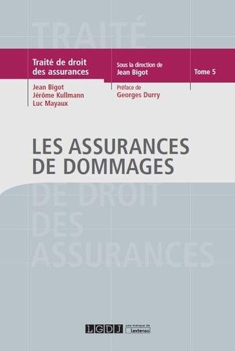 Jean Bigot et Jérôme Kullmann - Les assurances de dommages.