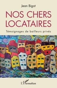 Jean Bigot - Nos chers locataires - Témoignages de bailleurs privés.