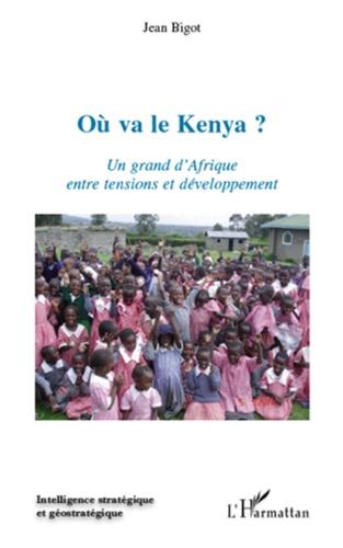 Jean Bigot - Où va le Kenya ? - Un grand d'Afrique entre tensions et développement.