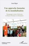 Jean Bigot - Une approche humaine de la mondialisation - Témoignages croisés d'Africains, de Moyen-Orientaux et d'Européens.