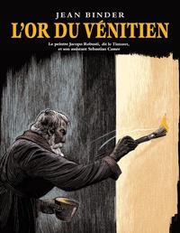 Jean Binder - L'or du vénitien - Le peintre Jacopo Robusti, dit le Tintoret, et son assistant Sebastian Casser.