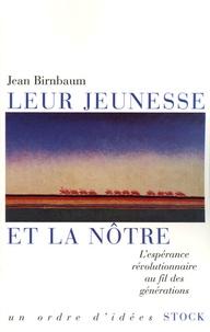 Jean Birnbaum - Leur jeunesse et la nôtre - L'espérance révolutionnaire au fil des générations.