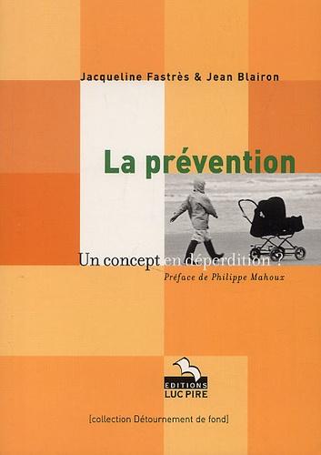 Jean Blairon et Jacqueline Fastrès - La prévention. - Un concept en déperdition ?.