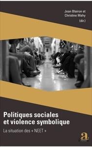 """Jean Blairon et Christine Mahy - Politiques sociales et violence symbolique - La situation des """"NEET""""."""