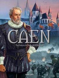Jean-Blaise Djian et Isabelle Bournier - Caen Tome 2 : De François de Malherbe à nos jours - De 1559 à aujourd'hui.