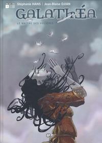Jean-Blaise Djian et Stéphanie Hans - Galathéa Tome 1 : Le maître des volières.