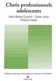 Jean-blaise Dupont et Claire Jobin - Choix professionnels adolescents - Etude longitudinale à la fin de la scolarité secondaire.