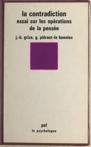 Jean-Blaise Grize et Gilberte Pieraut-Le Bonniec - La contradiction - Essai sur les opérations de la pensée.