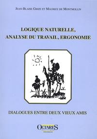 Jean-Blaise Grize et Maurice de Montmollin - Logique naturelle, analyse du travail, ergonomie - Dialogues entre deux vieux amis.