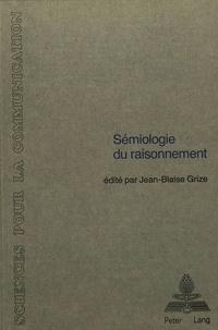 Jean-Blaise Grize - Sémiologie du raisonnement - Sous la direction de Jean-Blaise Grize- Avec la collaboration de Denis Apothéloz, Marie-Jeanne Borel, Denis Miéville, Catherine Péquegnat.