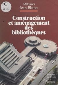 Jean Bleton et  Collectif - Construction et aménagement des bibliothèques.