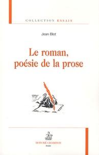 Jean Blot - Le roman, poésie de la prose.