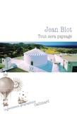 Jean Blot - Tout sera paysage.