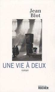 Jean Blot - Une vie à deux.