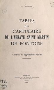 Jean Blottière - Tables du « Cartulaire de l'abbaye Saint-Martin de Pontoise » - Annexes et appendices exclus.