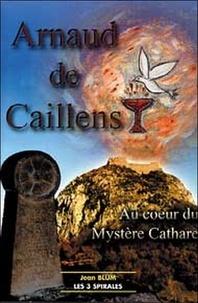 Jean Blum - Arnaud de Caillens - Au coeur du mystère cathare.