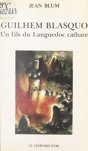 Jean Blum - Guilhem Blasquo - Un fils du Languedoc cathare, roman historique initiatique.