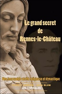 Jean Blum et Charles Samson - Le Grand secret de Rennes-le-Château - une incroyable vérité religieuse et dynastique.