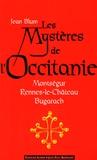 Jean Blum - Les mystères de l'Occitanie - Montségur, Rennes-le-Château, Bugarach.