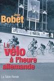 Jean Bobet - Le vélo à l'heure allemande.