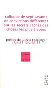 Jean Bodin - Colloque de sept savants de convictions différentes sur les secrets cachés des choses les plus élevées.