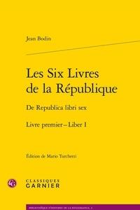 Jean Bodin - Les Six Livres de la République, Livre premier - De Republica libri sex, Liber I, Edition latin-français.