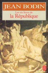Jean Bodin - Les six livres de la République - Un abrégé du texte de l'éd. de Paris de 1583.