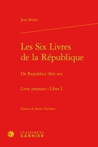 Jean Bodin - Les Six livres République, Livre premier - Republica libri sex, Liber I, Edition latin-français.
