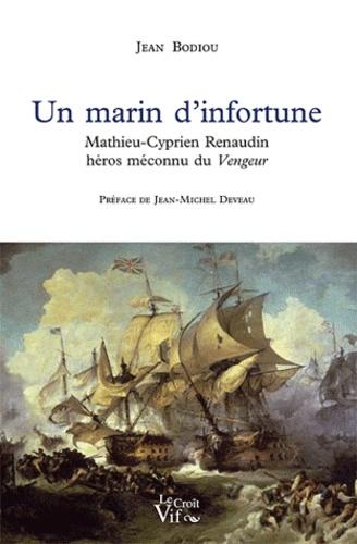 Jean Bodiou - Un marin d'infortune - Mathieu-Cyprien Renaudin, héros méconnu du Vengeur.