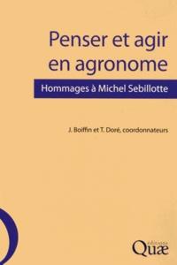 Jean Boiffin et Thierry Doré - Penser et agir en agronome - Hommages à Michel Sebillotte.
