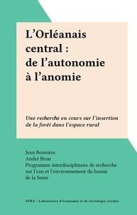 Jean Boissière et André Brun - L'Orléanais central : de l'autonomie à l'anomie - Une recherche en cours sur l'insertion de la forêt dans l'espace rural.