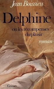 Jean Boissieu - Delphine ou les récompenses du plaisir.