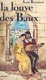 Jean Boissieu - L'étoile aux seize rayons (2) : La louve des Baux.