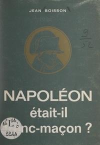 Jean Boisson - Napoléon était-il franc-maçon ?.