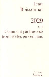 Jean Boissonnat - 2029 ou Comment j'ai traversé trois siècles en cent ans.