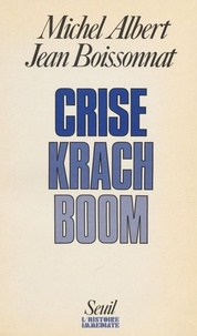 Jean Boissonnat et Michel Albert - Crise, krach, boom.