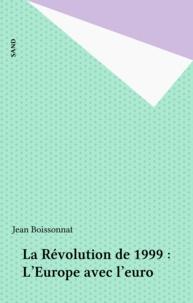 Jean Boissonnat - LA REVOLUTION DE 1999. - L'Europe avec l'Euro.