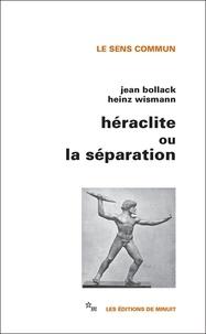 Jean Bollack et Heinz Wismann - Héraclite ou la séparation.