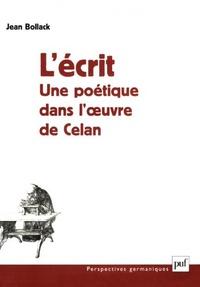 Jean Bollack - L'écrit - Une poétique dans l'oeuvre de Celan.